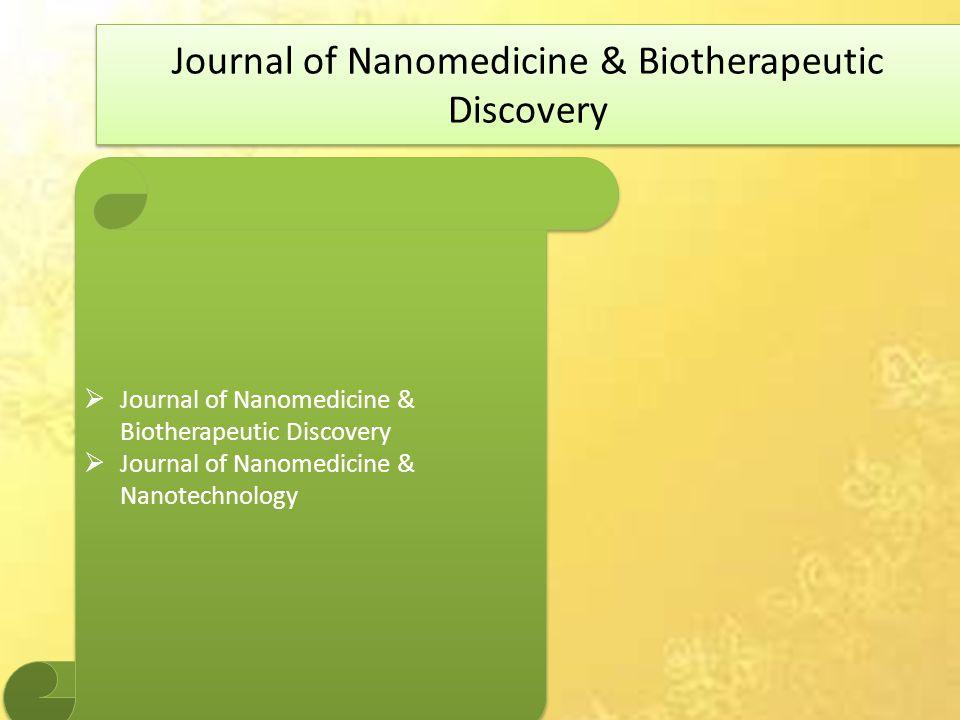 Journal of Nanomedicine & Biotherapeutic Discovery  Journal of Nanomedicine & Biotherapeutic Discovery  Journal of Nanomedicine & Nanotechnology  Journal of Nanomedicine & Biotherapeutic Discovery  Journal of Nanomedicine & Nanotechnology