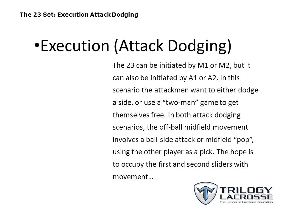The 23 Set: Execution Attack Dodging The 23 can be initiated by M1 or M2, but it can also be initiated by A1 or A2. In this scenario the attackmen wan