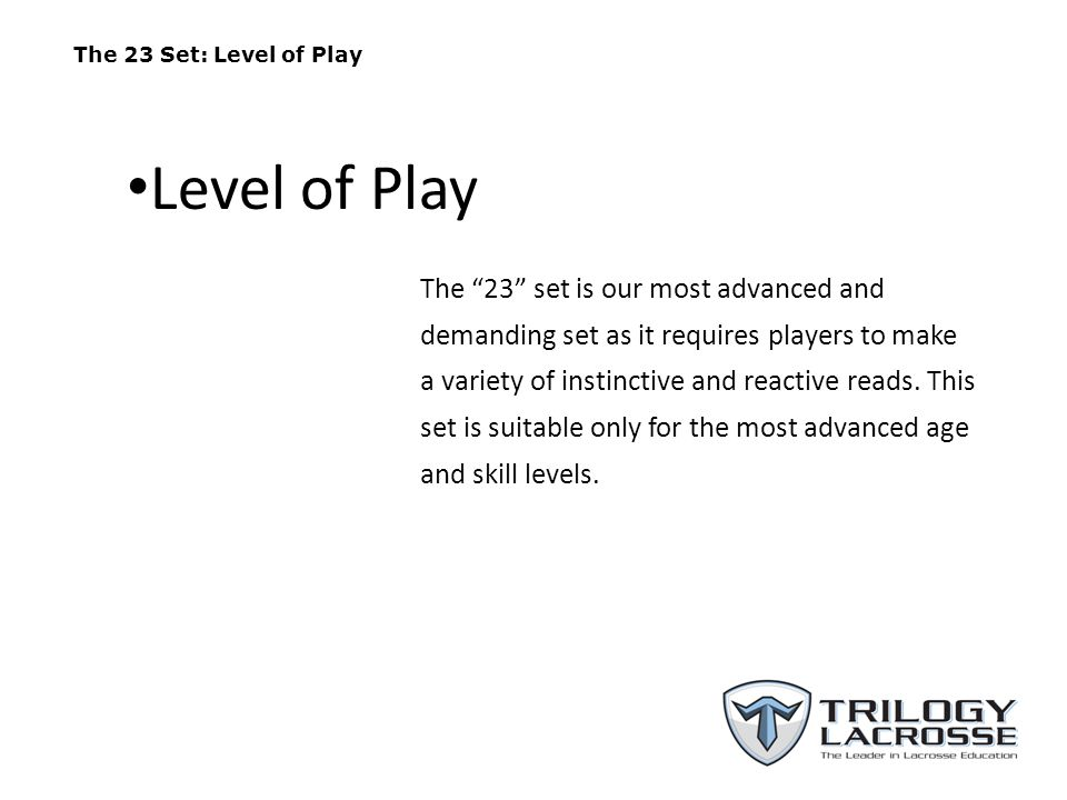"""The 23 Set: Level of Play The """"23"""" set is our most advanced and demanding set as it requires players to make a variety of instinctive and reactive rea"""