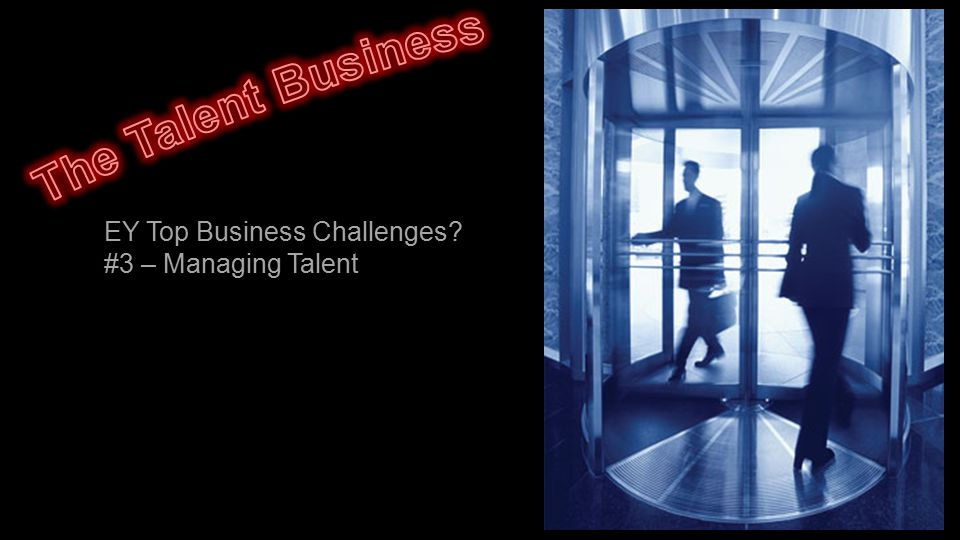 EY Top Business Challenges? #3 – Managing Talent