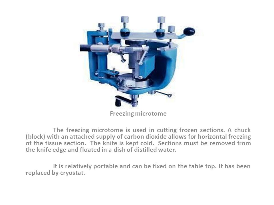 Freezing microtome The freezing microtome is used in cutting frozen sections.