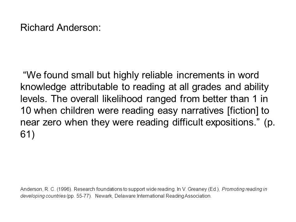 Richard Anderson: We found small but highly reliable increments in word knowledge attributable to reading at all grades and ability levels.