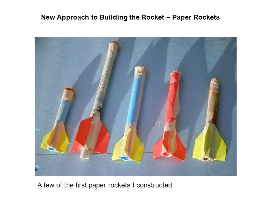 A few of the first paper rockets I constructed. New Approach to Building the Rocket – Paper Rockets