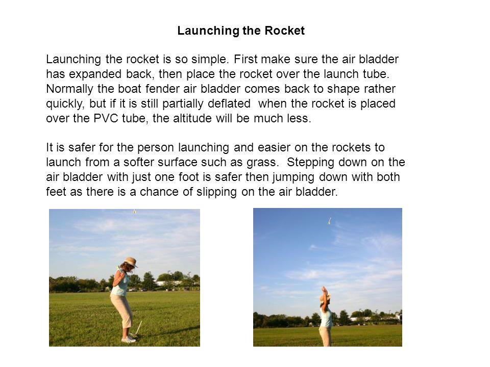 Launching the Rocket Launching the rocket is so simple.