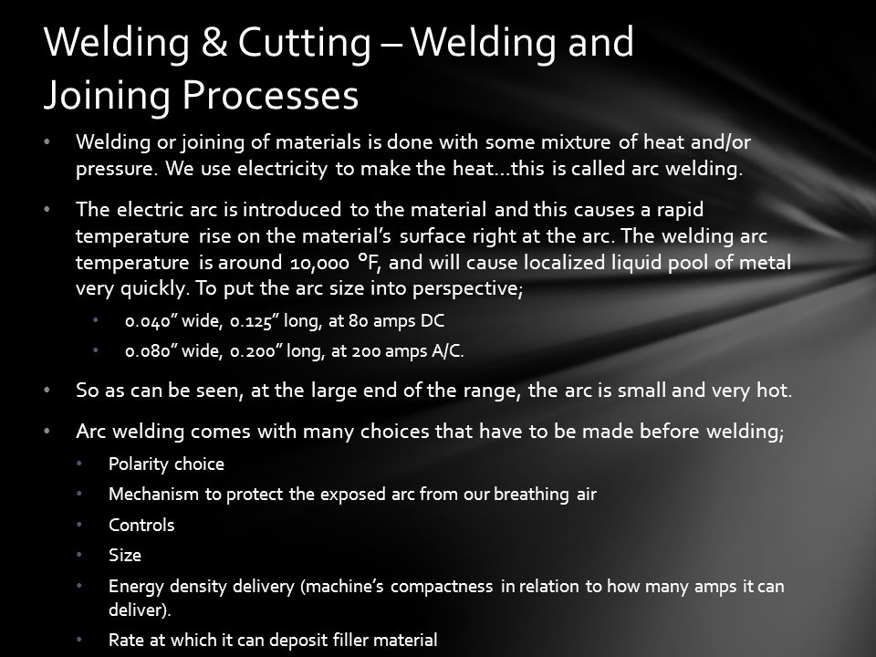 Welding or joining of materials is done with some mixture of heat and/or pressure.