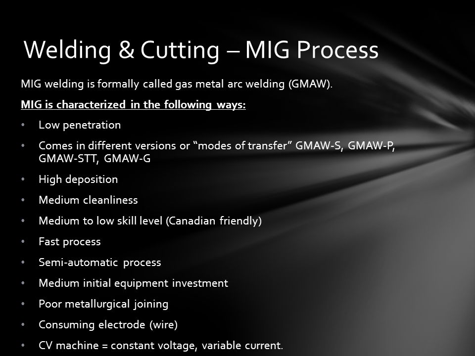 MIG welding is formally called gas metal arc welding (GMAW).