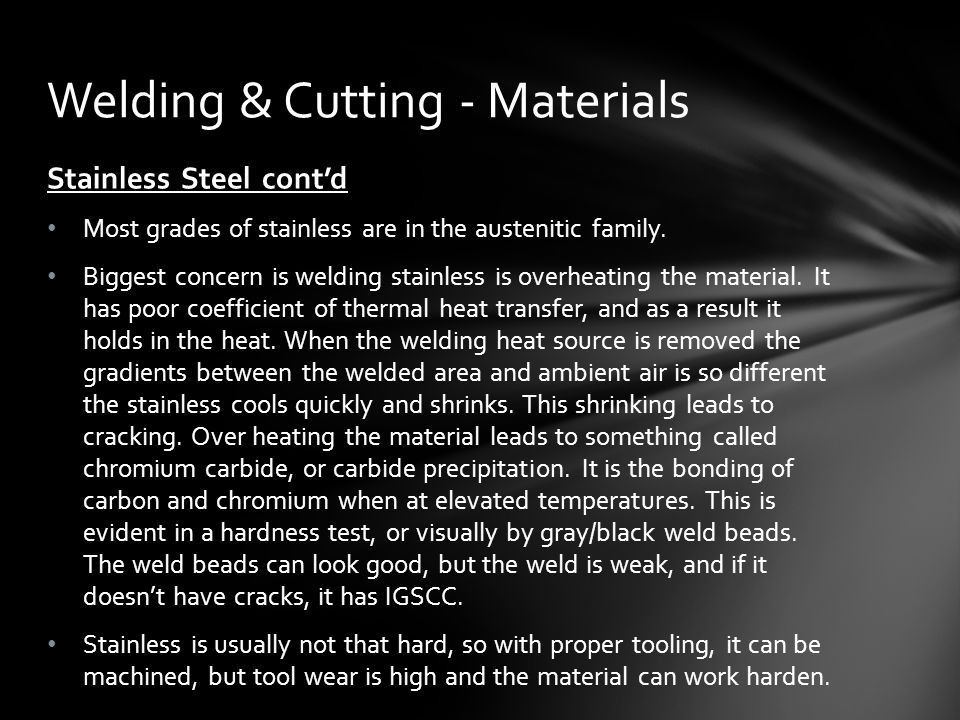 Stainless Steel cont'd Most grades of stainless are in the austenitic family.