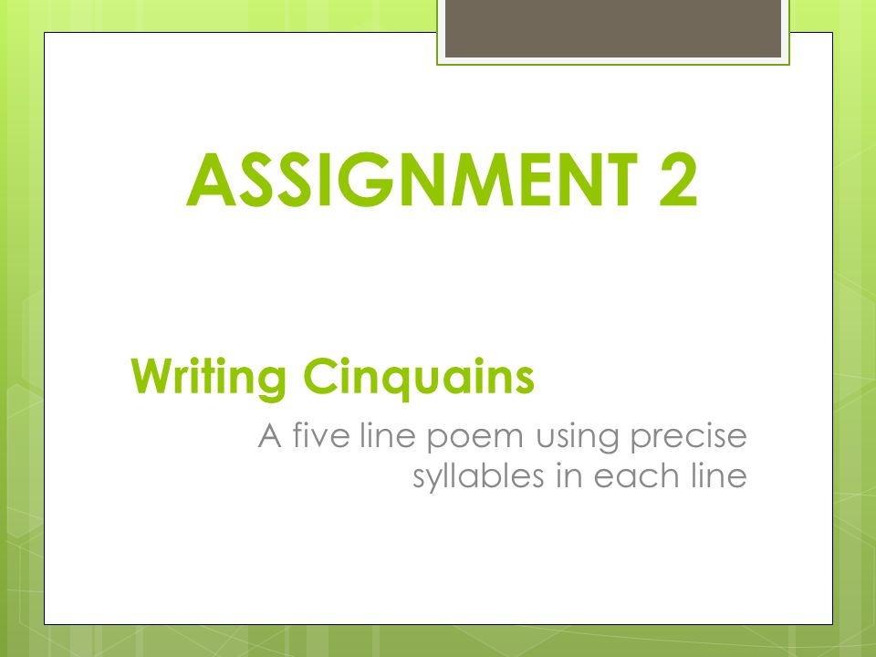Writing Cinquains A five line poem using precise syllables in each line ASSIGNMENT 2