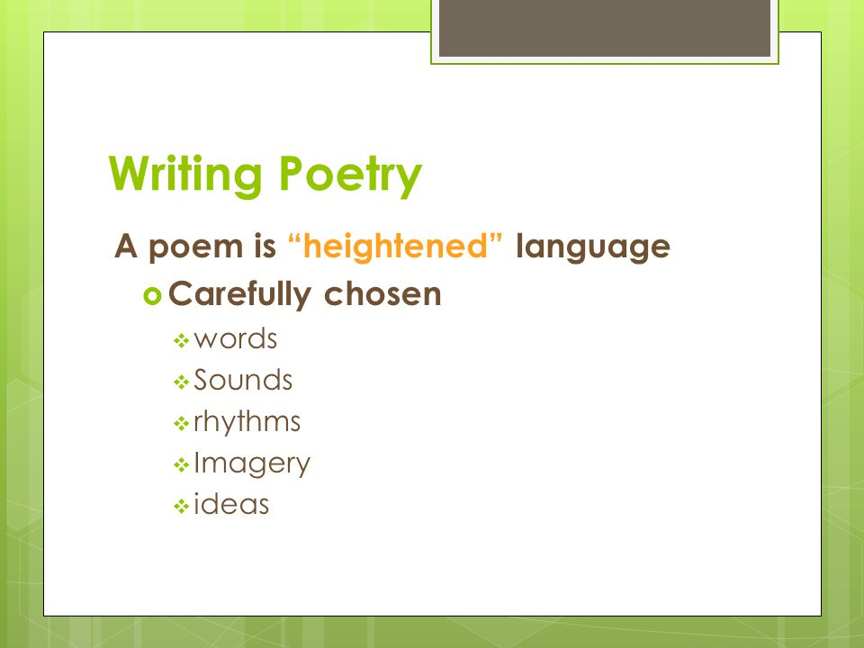 """Writing Poetry A poem is """"heightened"""" language  Carefully chosen  words  Sounds  rhythms  Imagery  ideas"""