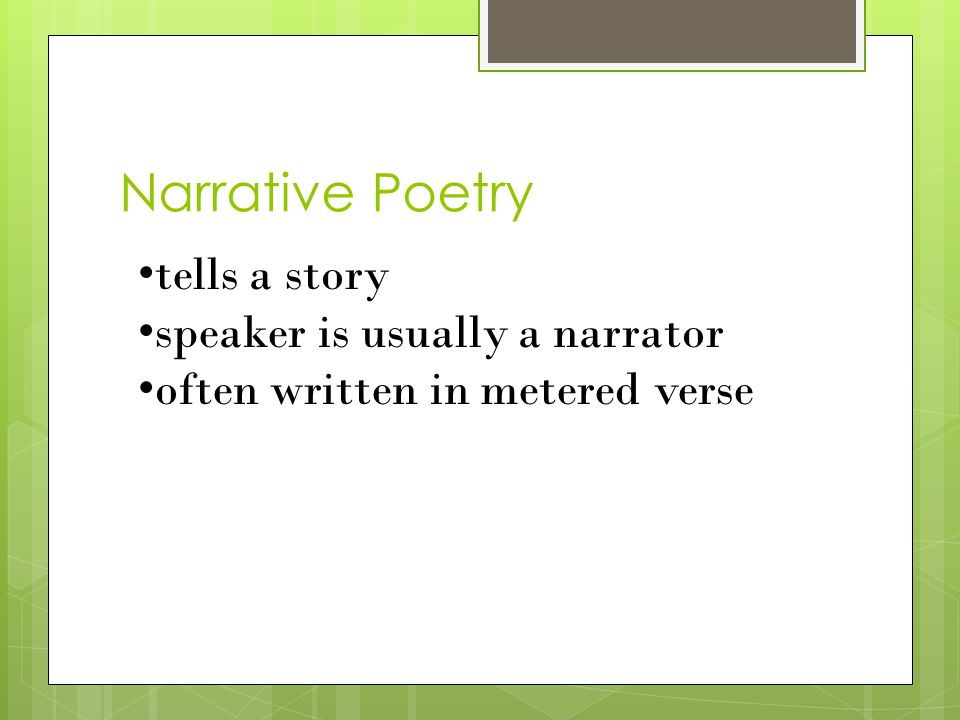 Narrative Poetry tells a story speaker is usually a narrator often written in metered verse
