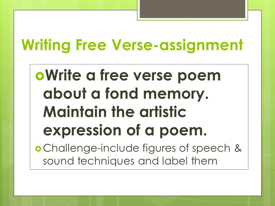 Writing Free Verse-assignment  Write a free verse poem about a fond memory. Maintain the artistic expression of a poem.  Challenge-include figures o