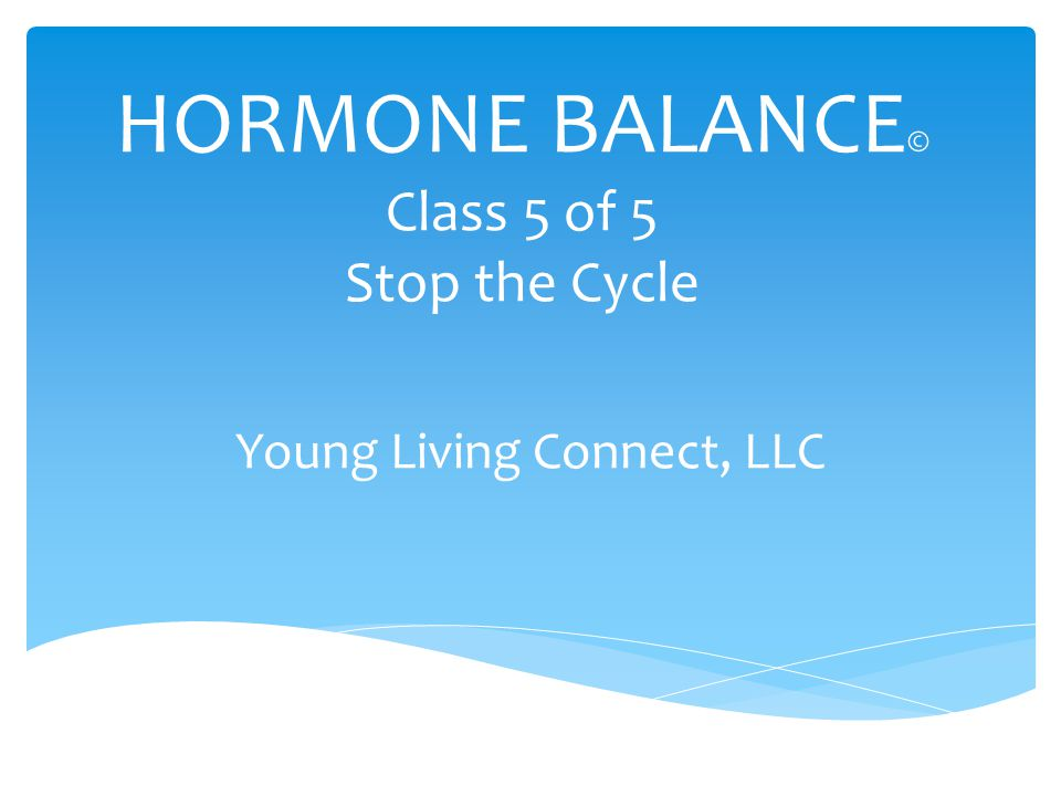 HORMONE BALANCE © Class 5 of 5 Stop the Cycle Young Living Connect, LLC