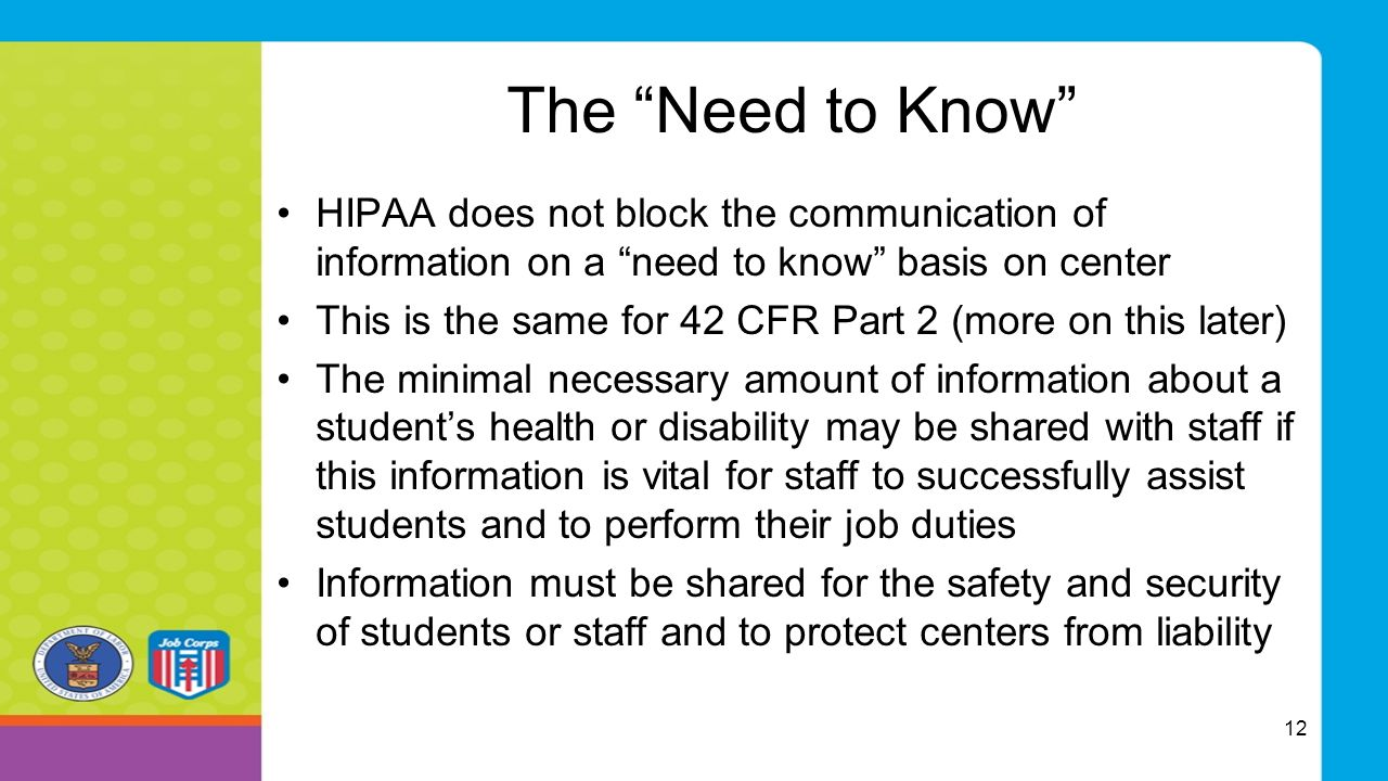 "The ""Need to Know"" HIPAA does not block the communication of information on a ""need to know"" basis on center This is the same for 42 CFR Part 2 (more"