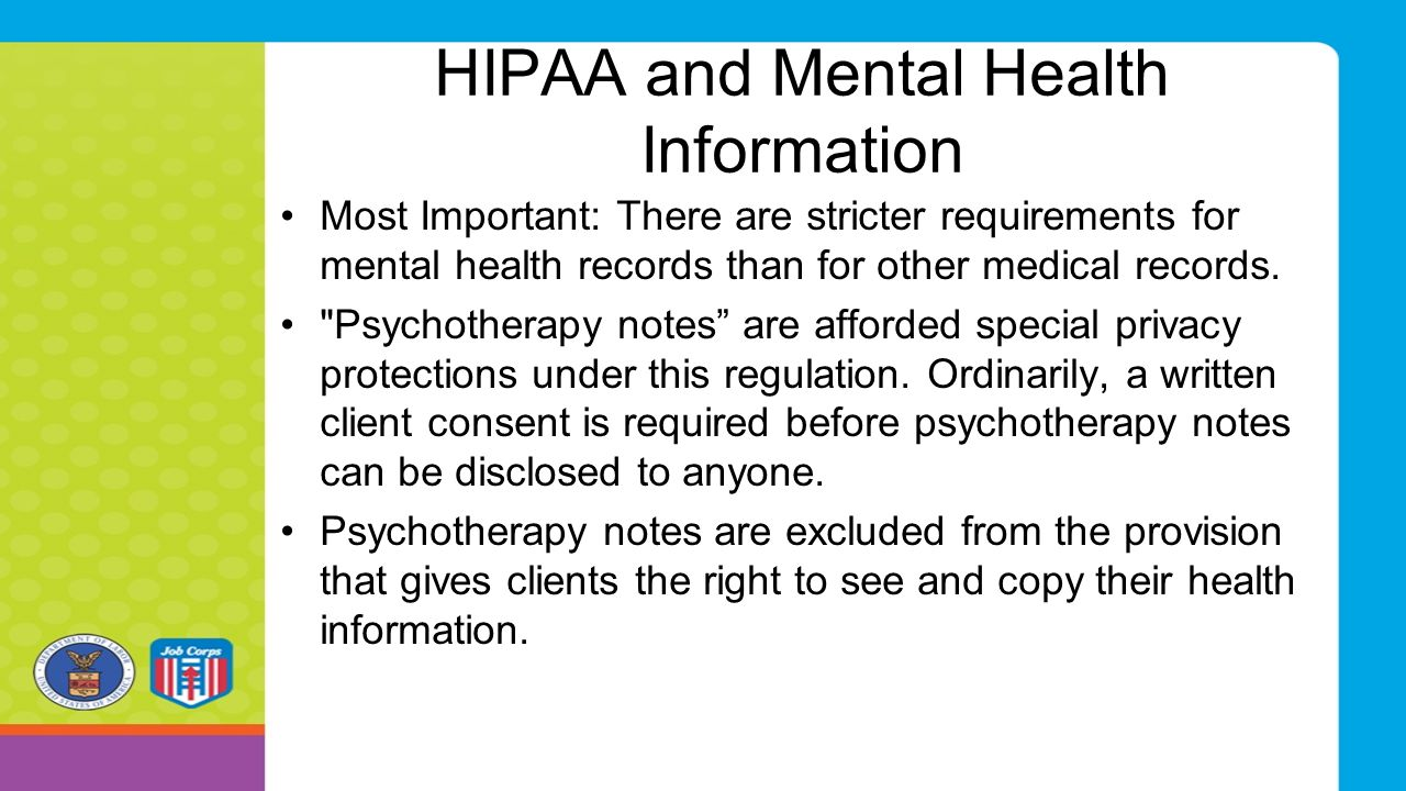 HIPAA and Mental Health Information Most Important: There are stricter requirements for mental health records than for other medical records.