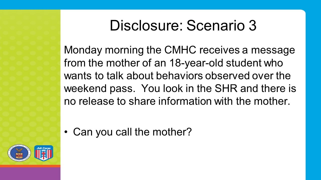 Disclosure: Scenario 3 Monday morning the CMHC receives a message from the mother of an 18-year-old student who wants to talk about behaviors observed