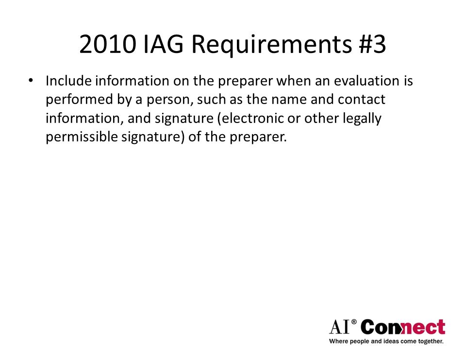 2010 IAG Requirements #3 Include information on the preparer when an evaluation is performed by a person, such as the name and contact information, and signature (electronic or other legally permissible signature) of the preparer.