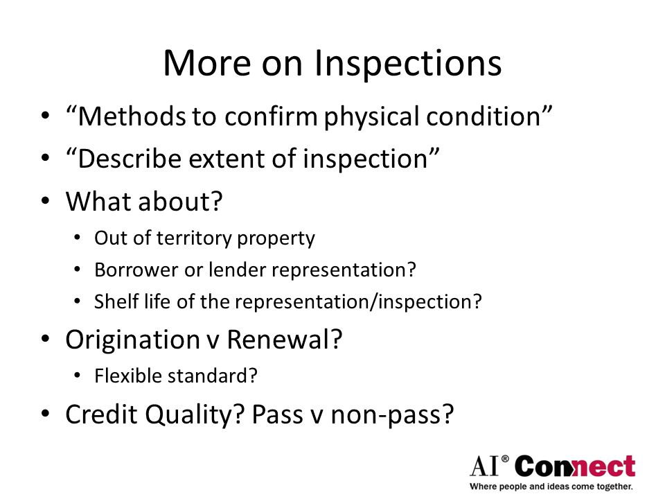 More on Inspections Methods to confirm physical condition Describe extent of inspection What about.