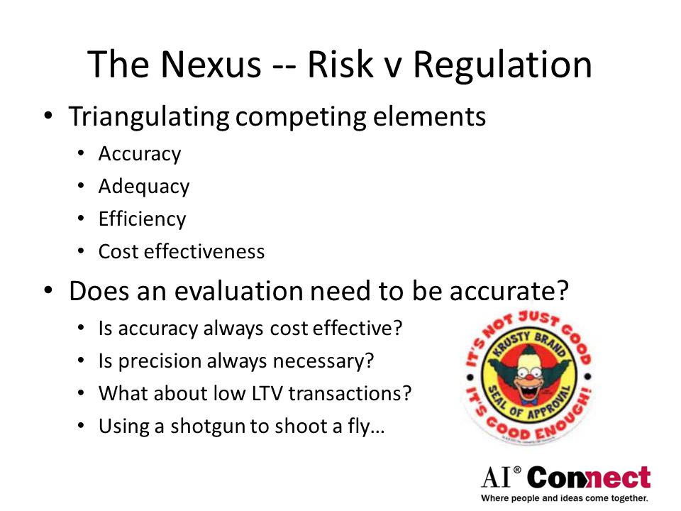 The Nexus -- Risk v Regulation Triangulating competing elements Accuracy Adequacy Efficiency Cost effectiveness Does an evaluation need to be accurate.