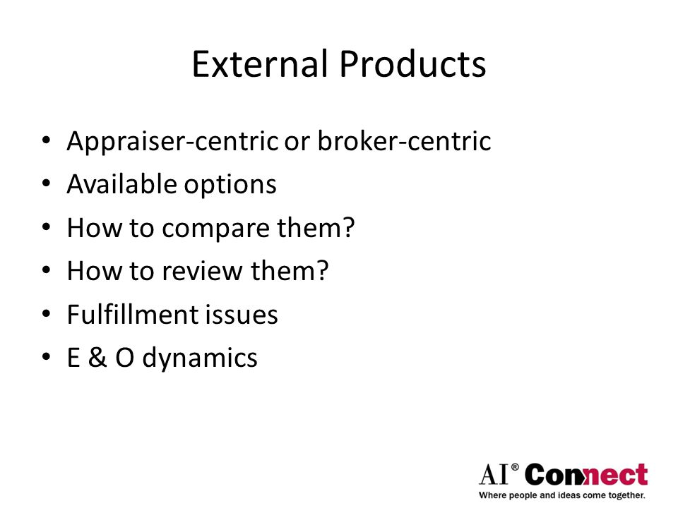 External Products Appraiser-centric or broker-centric Available options How to compare them.