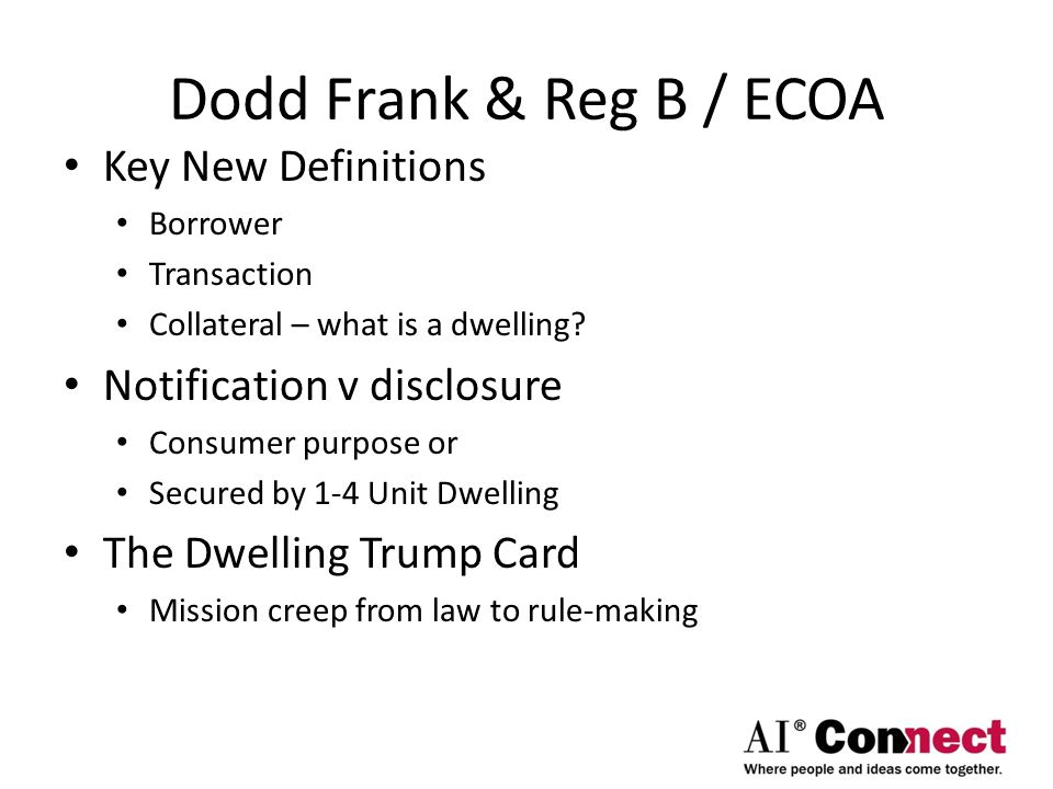 Dodd Frank & Reg B / ECOA Key New Definitions Borrower Transaction Collateral – what is a dwelling.