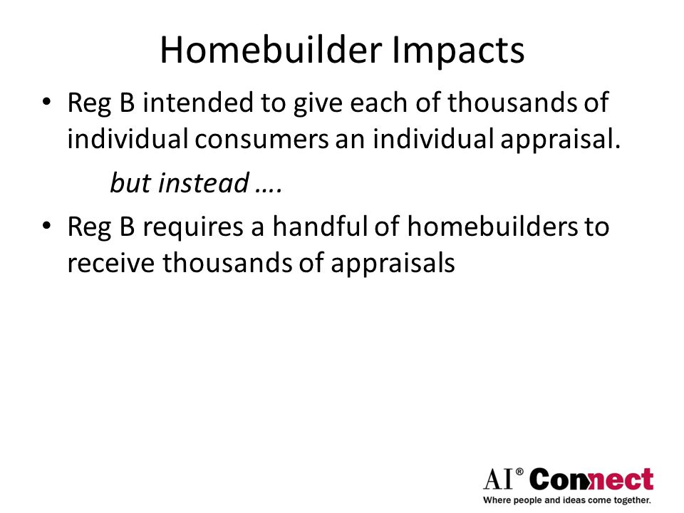Homebuilder Impacts Reg B intended to give each of thousands of individual consumers an individual appraisal.