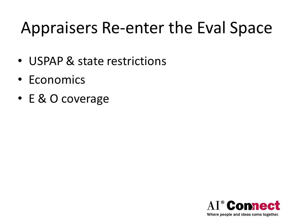 Appraisers Re-enter the Eval Space USPAP & state restrictions Economics E & O coverage