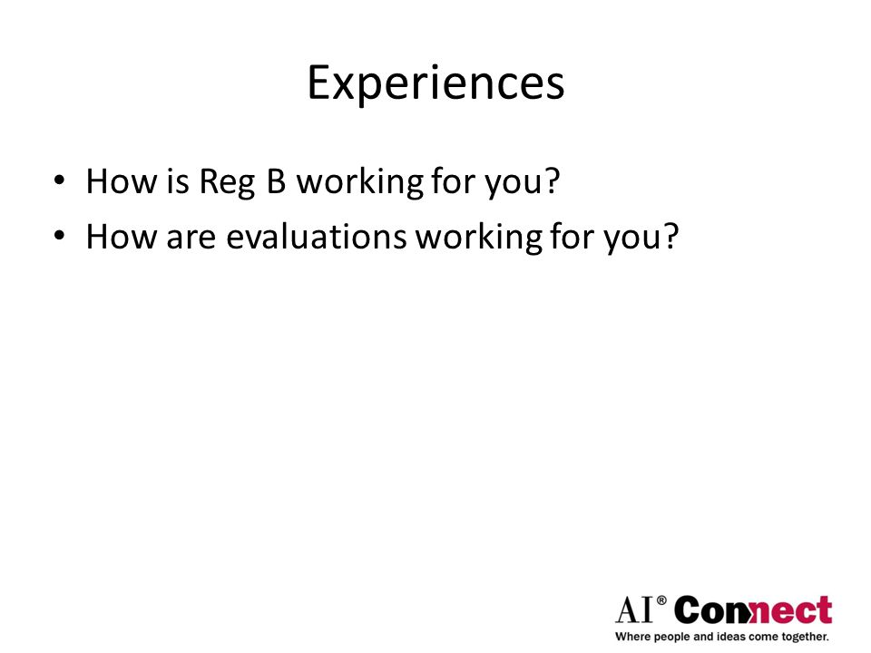 Experiences How is Reg B working for you How are evaluations working for you