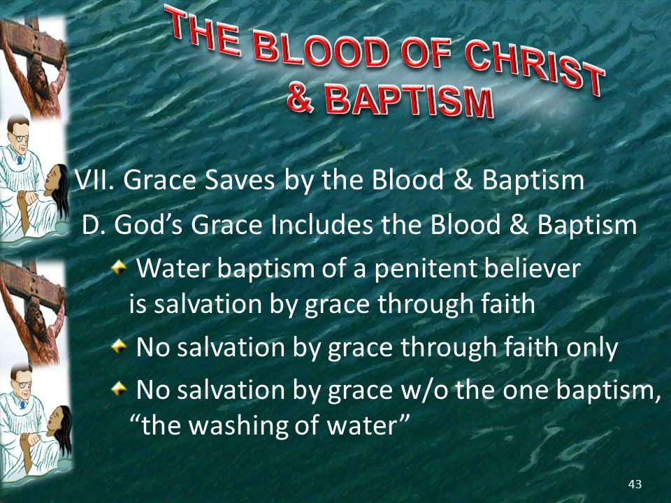 VII. Grace Saves by the Blood & Baptism D.