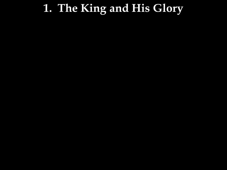 1. The King and His Glory