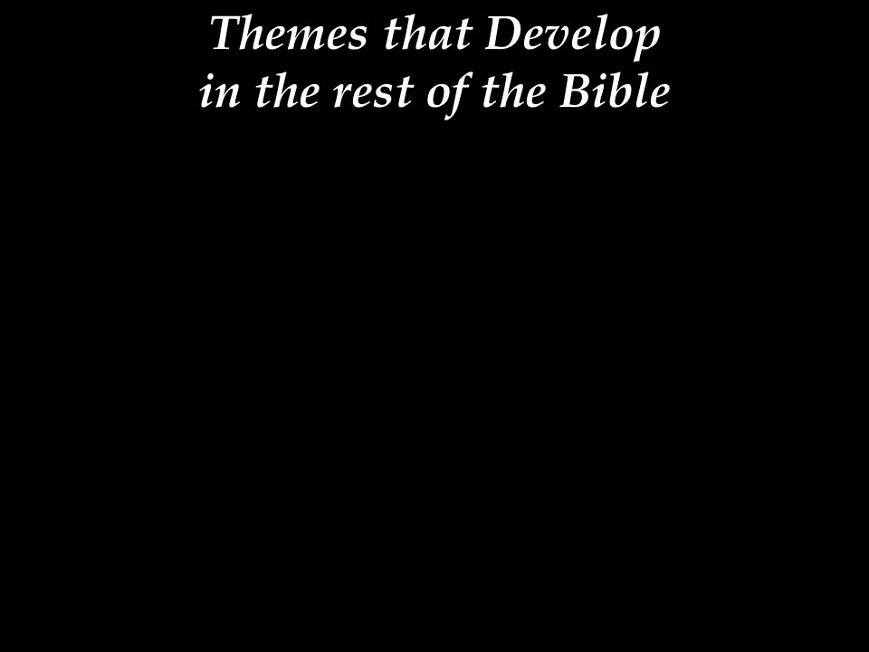 Themes that Develop in the rest of the Bible