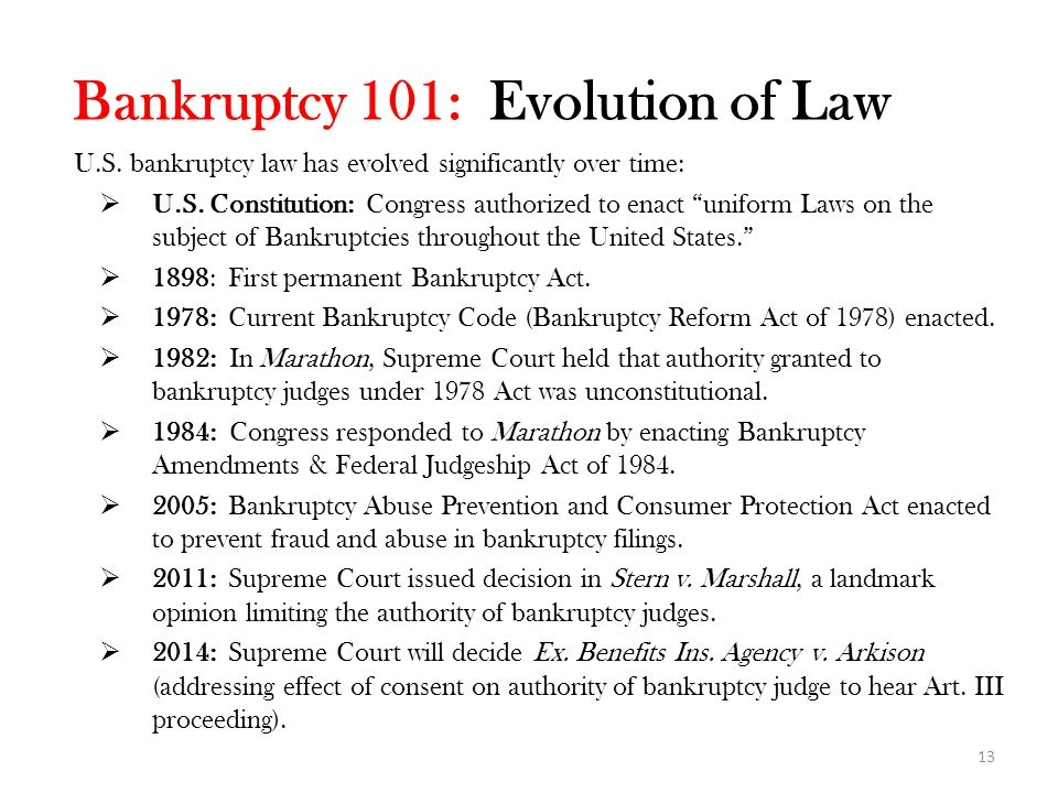 13 U.S.bankruptcy law has evolved significantly over time:  U.S.
