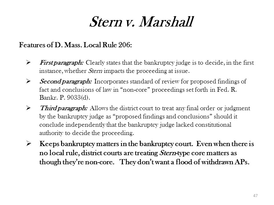 47 Features of D. Mass. Local Rule 206:  First paragraph: Clearly states that the bankruptcy judge is to decide, in the first instance, whether Stern