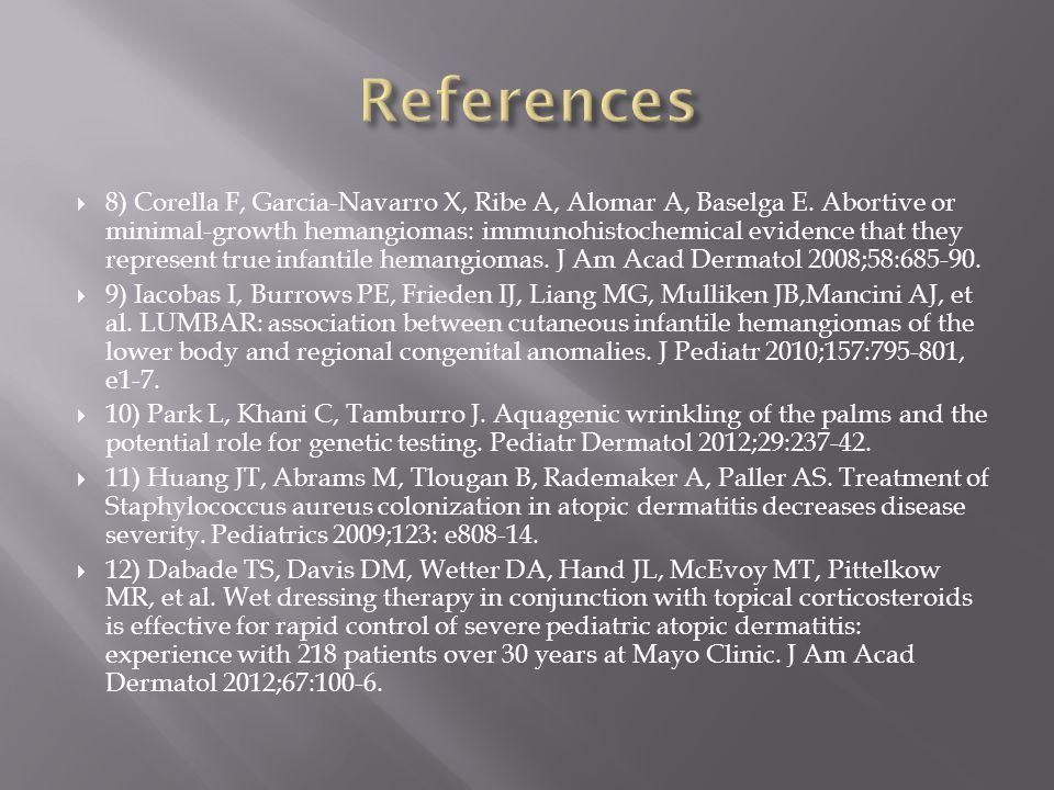  8) Corella F, Garcia-Navarro X, Ribe A, Alomar A, Baselga E. Abortive or minimal-growth hemangiomas: immunohistochemical evidence that they represen