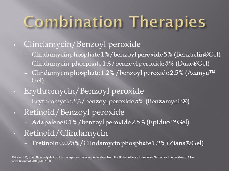Clindamycin/Benzoyl peroxide – Clindamycin phosphate 1%/benzoyl peroxide 5% (Benzaclin®Gel) – Clindamycin phosphate 1%/benzoyl peroxide 5% (Duac®Gel)