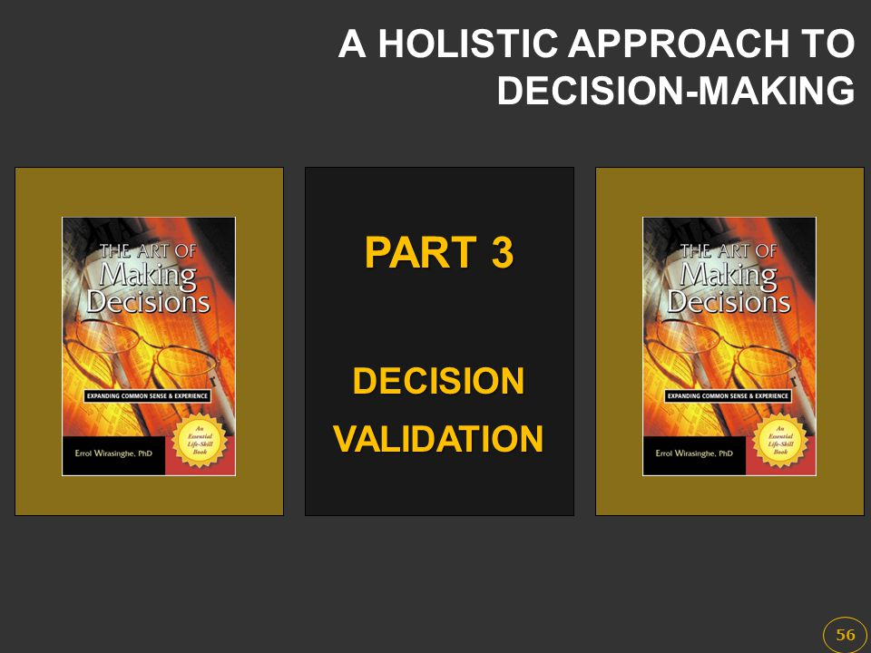 A HOLISTIC APPROACH TO DECISION-MAKING PART 3 DECISIONVALIDATION 56