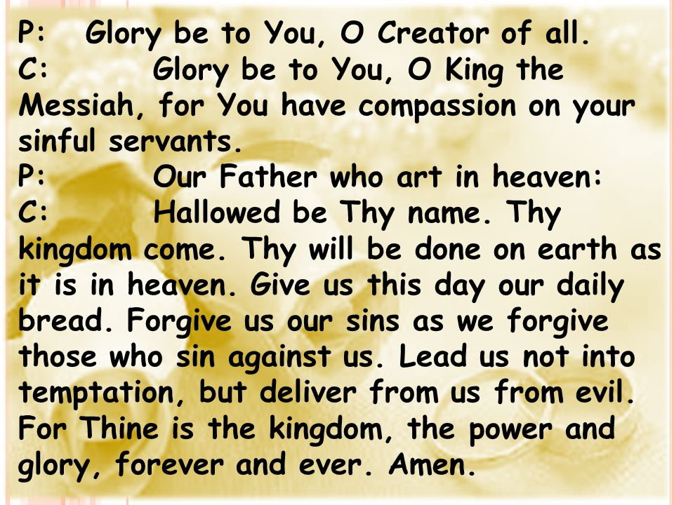 P: Glory be to You, O Creator of all.