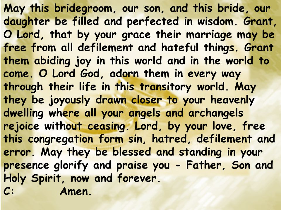 May this bridegroom, our son, and this bride, our daughter be filled and perfected in wisdom.