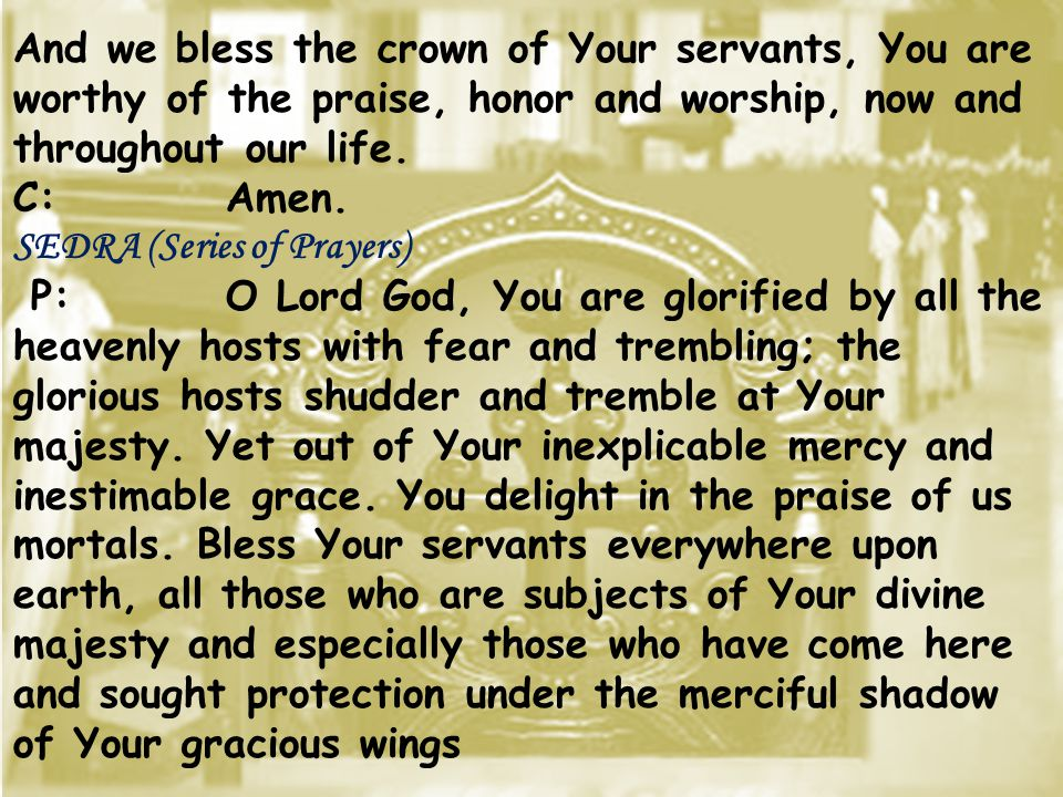 And we bless the crown of Your servants, You are worthy of the praise, honor and worship, now and throughout our life.