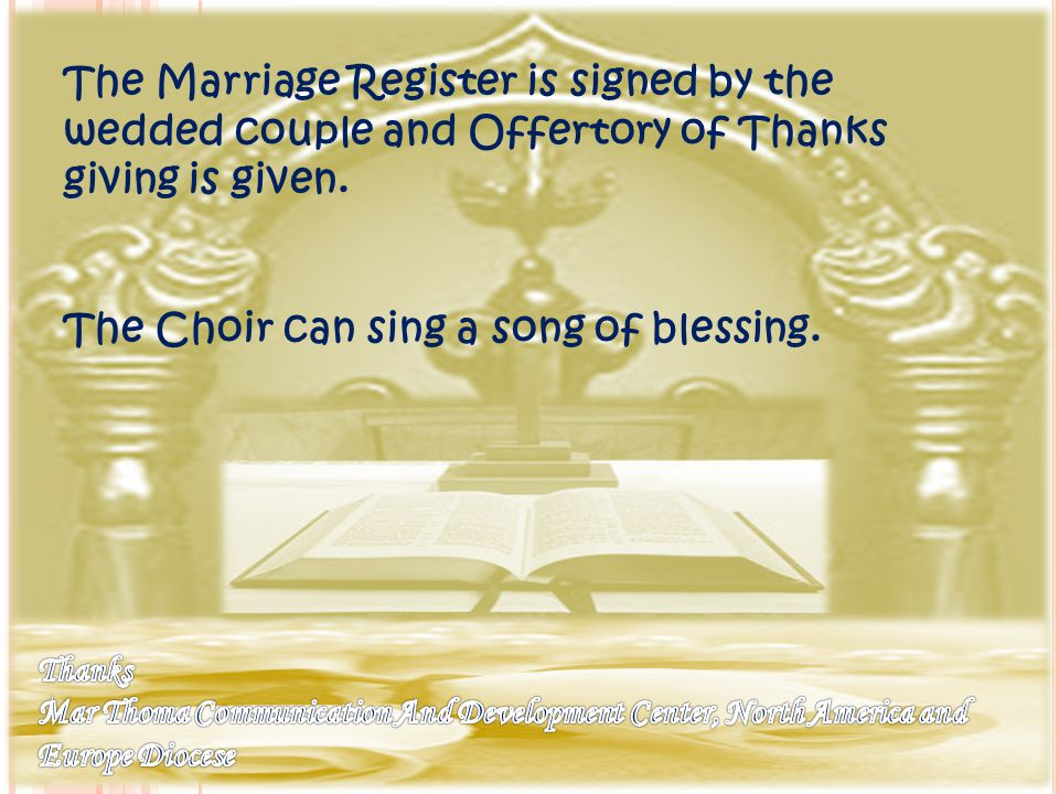 The Marriage Register is signed by the wedded couple and Offertory of Thanks giving is given. The Choir can sing a song of blessing.
