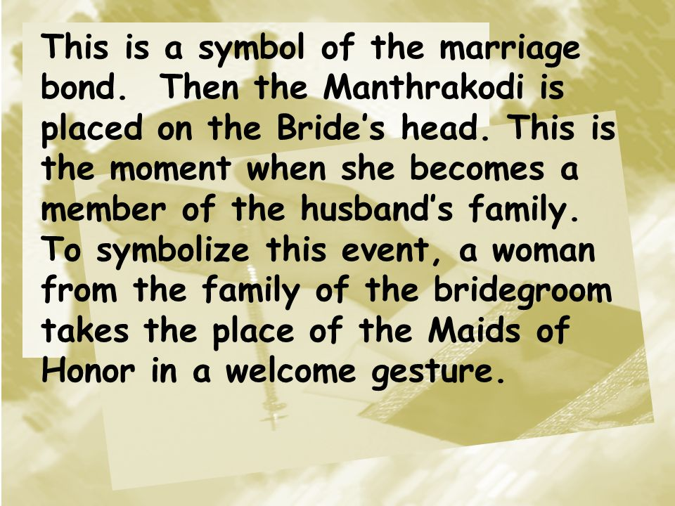 This is a symbol of the marriage bond.Then the Manthrakodi is placed on the Bride's head.