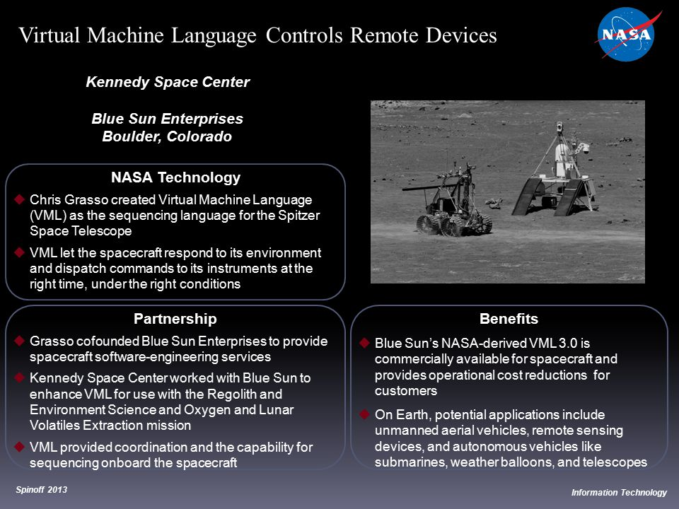 NASA Technology  Chris Grasso created Virtual Machine Language (VML) as the sequencing language for the Spitzer Space Telescope  VML let the spacecr