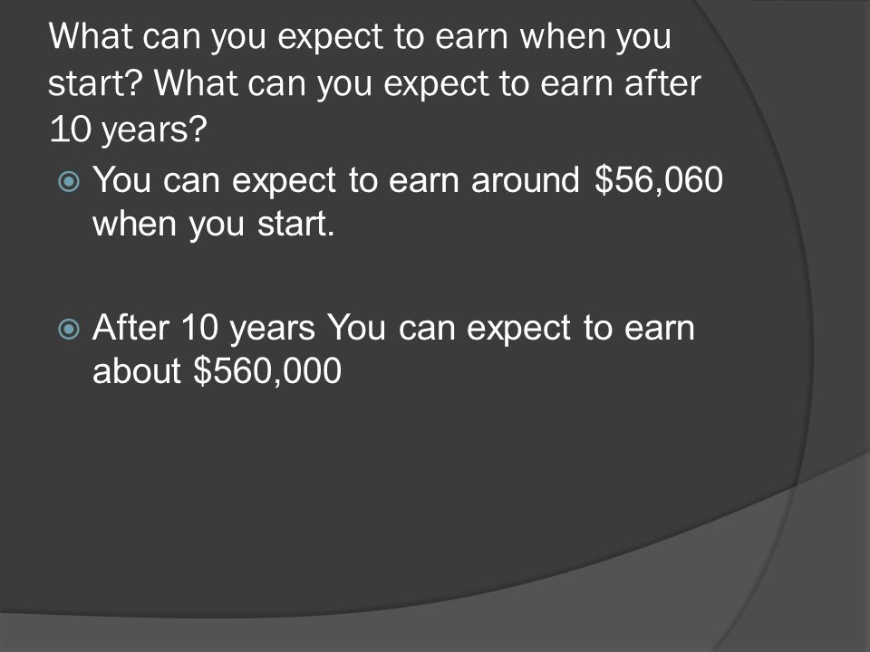 What can you expect to earn when you start. What can you expect to earn after 10 years.