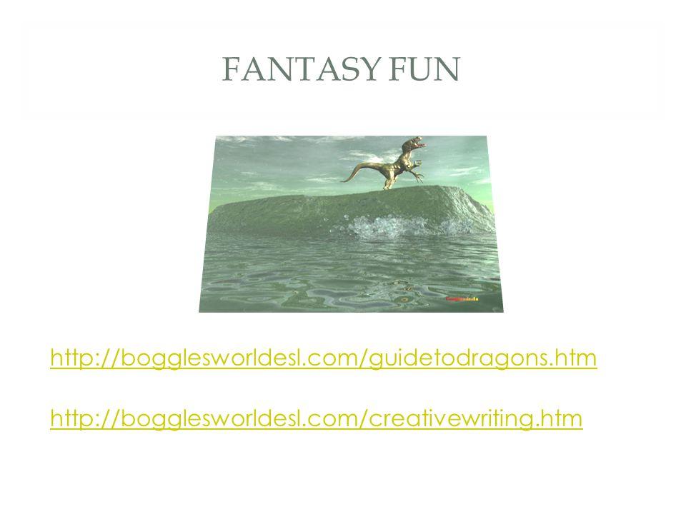 FANTASY FUN http://bogglesworldesl.com/guidetodragons.htm http://bogglesworldesl.com/creativewriting.htm