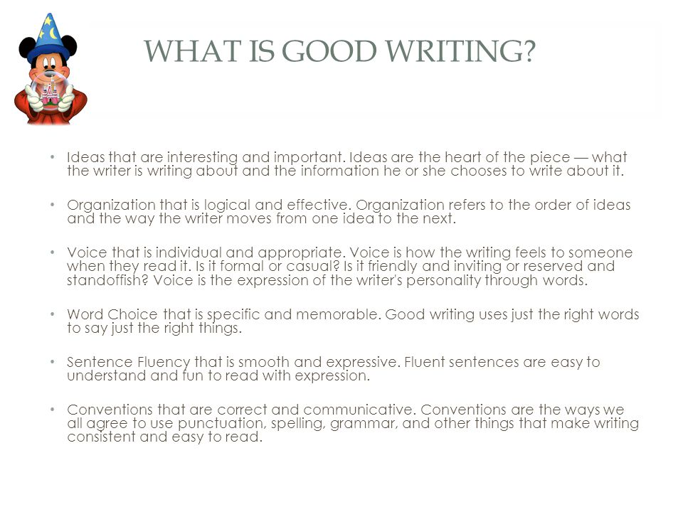 WHAT IS GOOD WRITING. Ideas that are interesting and important.