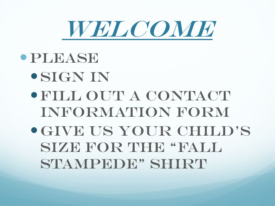Welcome Please sign in Fill out a contact information form Give us your child's size for the Fall Stampede Shirt