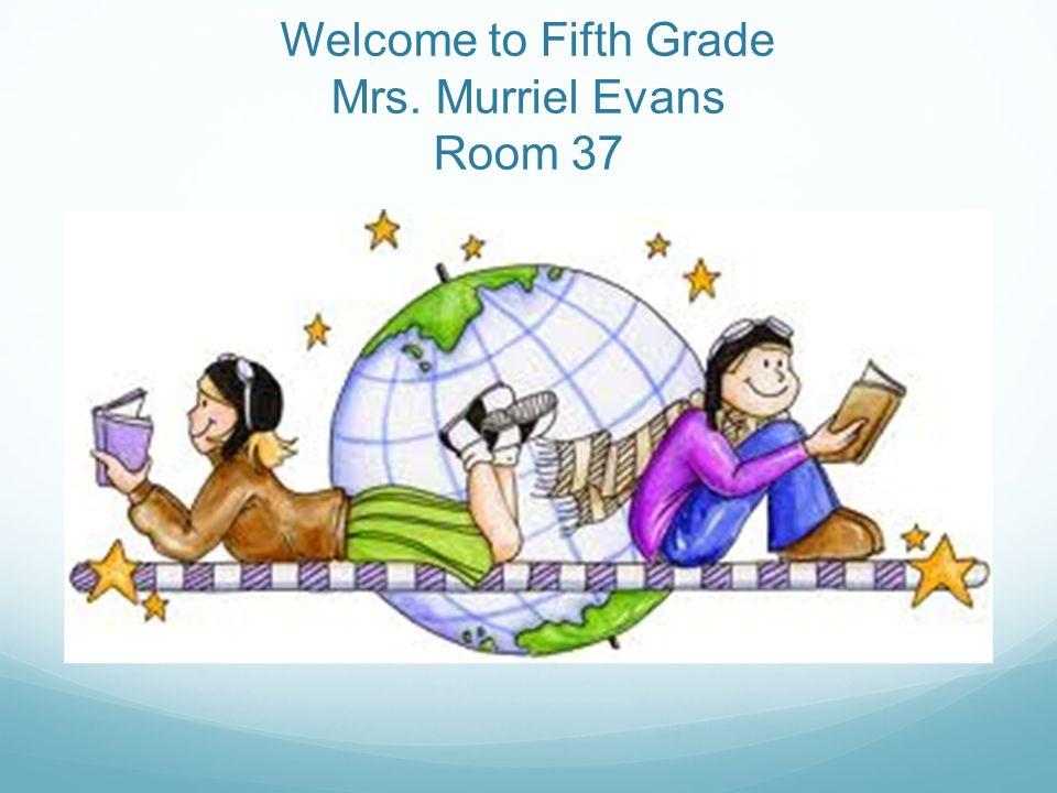 Welcome to Fifth Grade Mrs. Murriel Evans Room 37