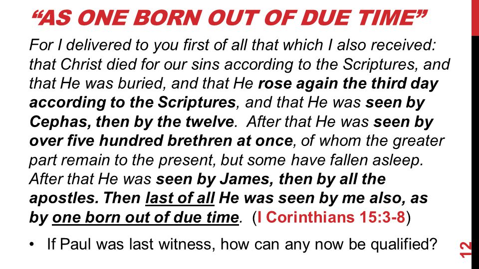 """AS ONE BORN OUT OF DUE TIME"" For I delivered to you first of all that which I also received: that Christ died for our sins according to the Scripture"