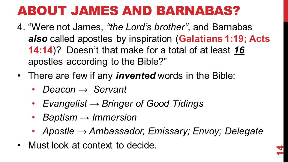 "ABOUT JAMES AND BARNABAS? 4.""Were not James, ""the Lord's brother"", and Barnabas also called apostles by inspiration (Galatians 1:19; Acts 14:14)? Does"