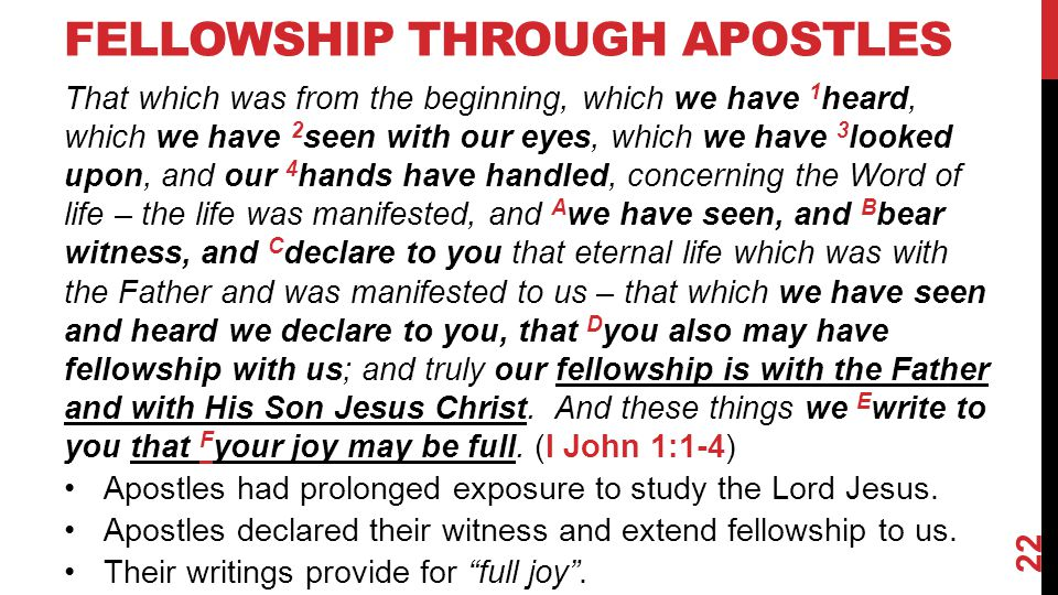 FELLOWSHIP THROUGH APOSTLES That which was from the beginning, which we have 1 heard, which we have 2 seen with our eyes, which we have 3 looked upon,