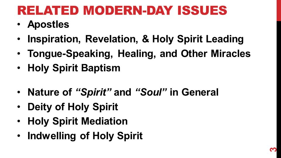 RELATED MODERN-DAY ISSUES Apostles Inspiration, Revelation, & Holy Spirit Leading Tongue-Speaking, Healing, and Other Miracles Holy Spirit Baptism Nat